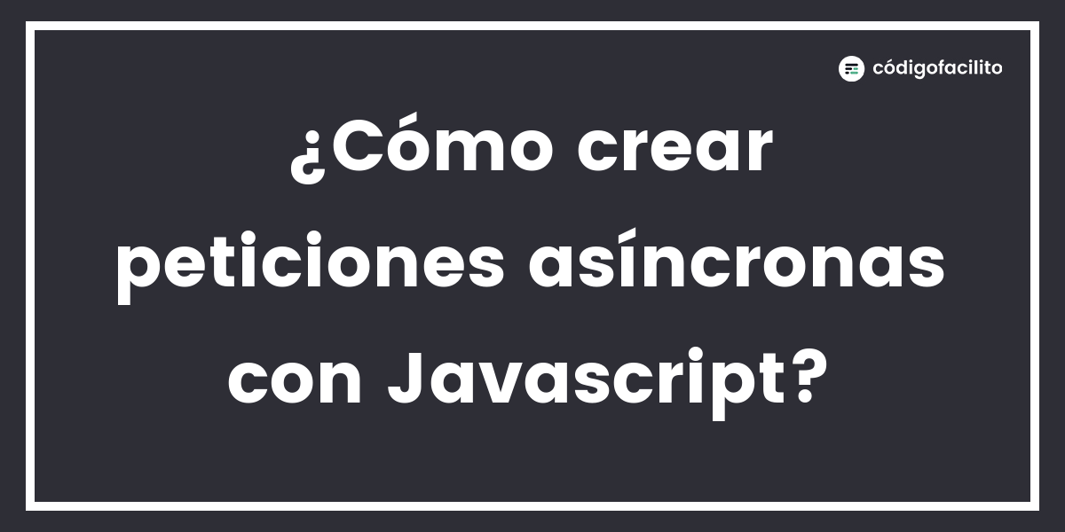 Cómo Crear Peticiones Con Javascript